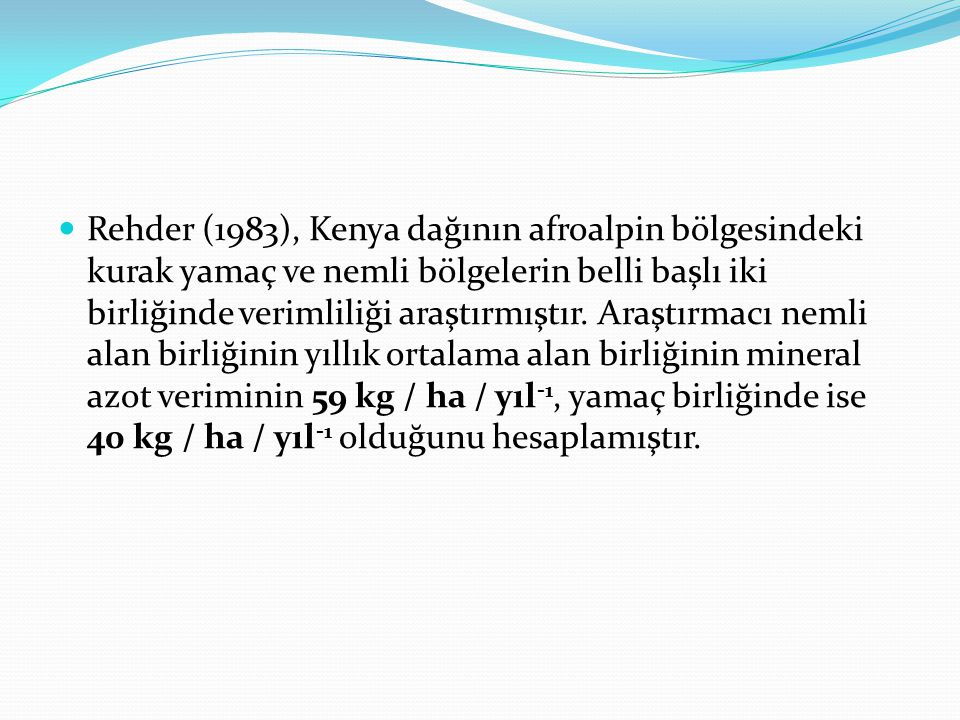 Rehder (1983), Kenya dağının afroalpin bölgesindeki kurak yamaç ve nemli bölgelerin belli başlı iki birliğinde verimliliği araştırmıştır. Araştırmacı