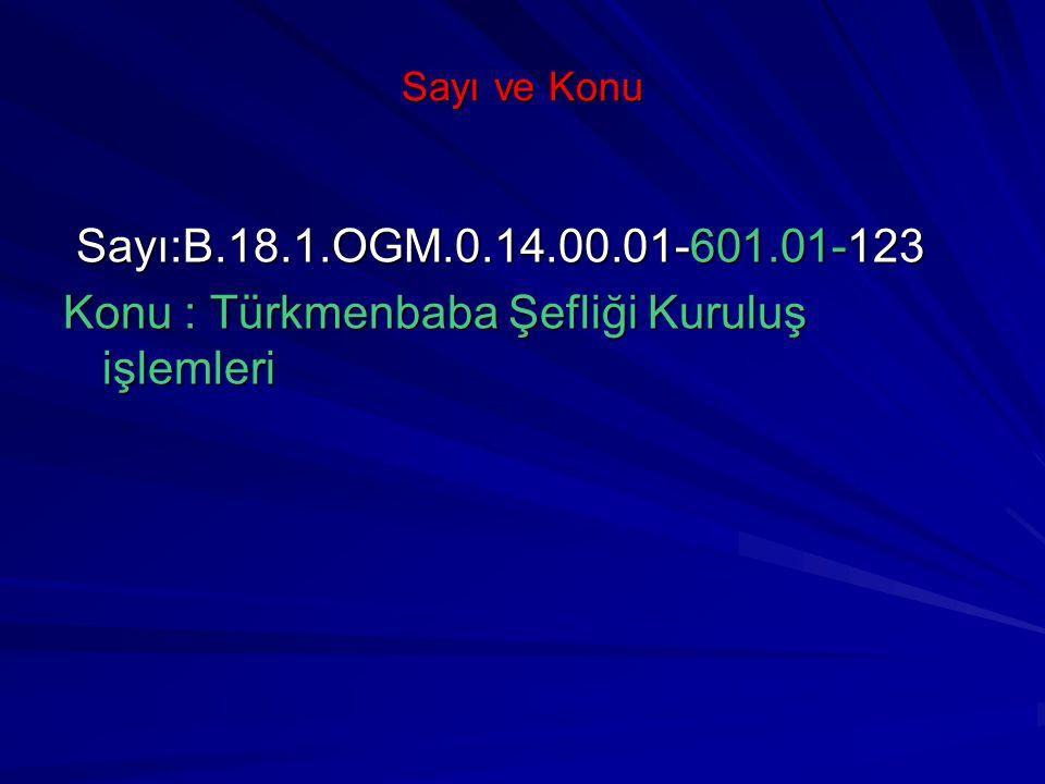 Sayı ve Konu Sayı:B.18.1.OGM.0.14.00.01-601.01-123 Sayı:B.18.1.OGM.0.14.00.01-601.01-123 Konu : Türkmenbaba Şefliği Kuruluş işlemleri
