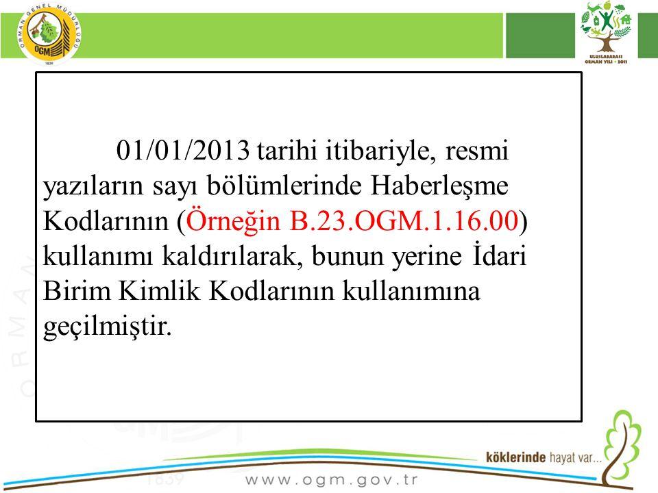 16/12/2010 Kurumsal Kimlik 17 01/01/2013 tarihi itibariyle, resmi yazıların sayı bölümlerinde Haberleşme Kodlarının (Örneğin B.23.OGM.1.16.00) kullanı
