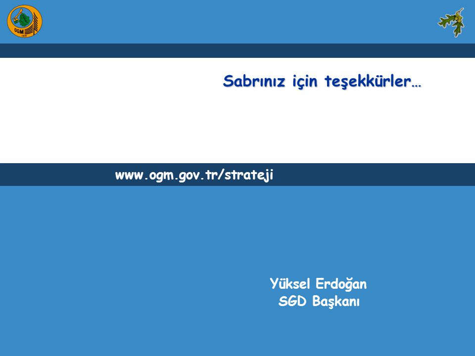 Sabrınız için teşekkürler… www.ogm.gov.tr/strateji Yüksel Erdoğan SGD Başkanı