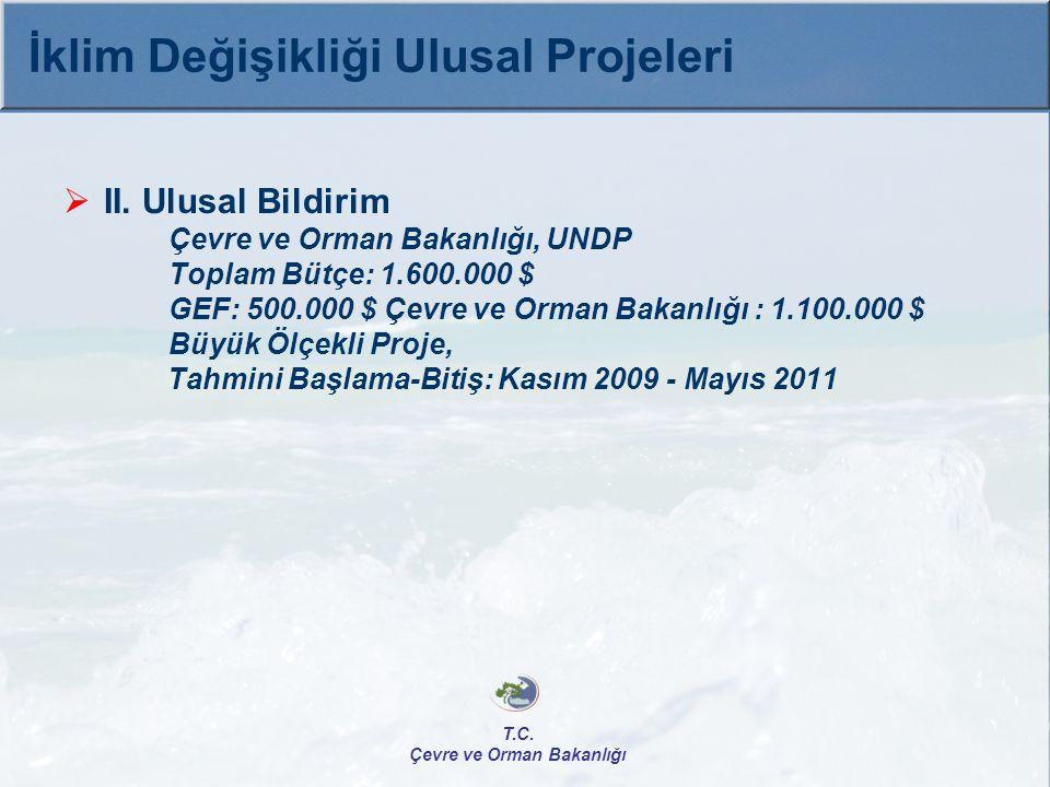  II. Ulusal Bildirim Çevre ve Orman Bakanlığı, UNDP Toplam Bütçe: 1.600.000 $ GEF: 500.000 $ Çevre ve Orman Bakanlığı : 1.100.000 $ Büyük Ölçekli Pro