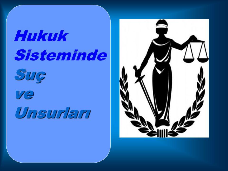 Suç ve Unsurları Hukuk Sisteminde Suç ve Unsurları