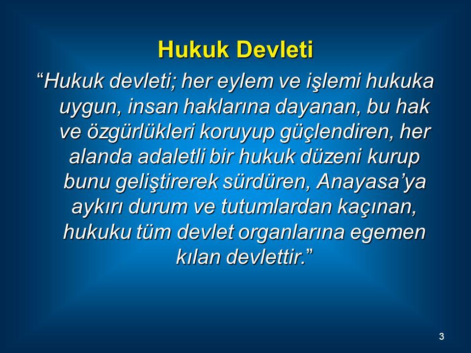 """Hukuk Devleti """"Hukuk devleti; her eylem ve işlemi hukuka uygun, insan haklarına dayanan, bu hak ve özgürlükleri koruyup güçlendiren, her alanda adalet"""