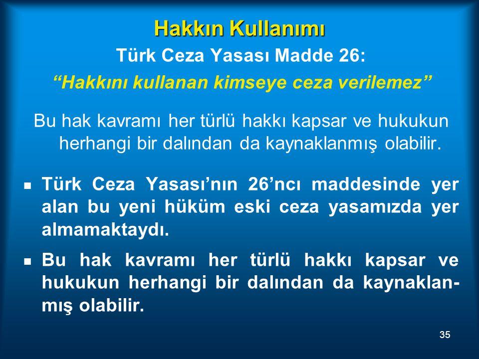 """Hakkın Kullanımı Türk Ceza Yasası Madde 26: """"Hakkını kullanan kimseye ceza verilemez"""" Bu hak kavramı her türlü hakkı kapsar ve hukukun herhangi bir da"""
