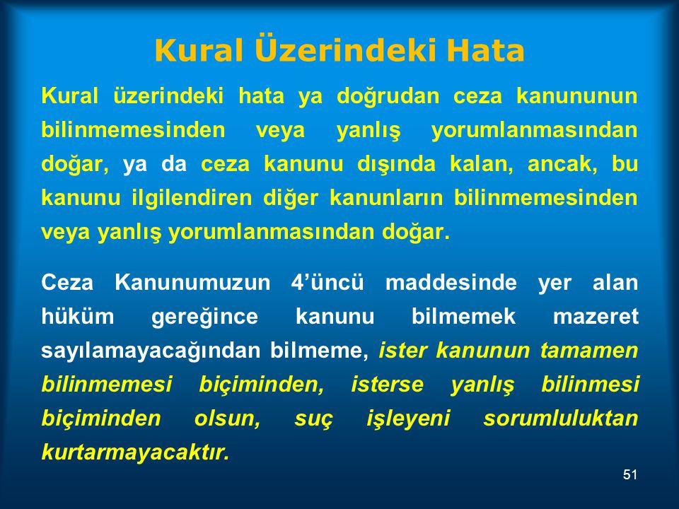 Kural Üzerindeki Hata Kural üzerindeki hata ya doğrudan ceza kanununun bilinmemesinden veya yanlış yorumlanmasından doğar, ya da ceza kanunu dışında k