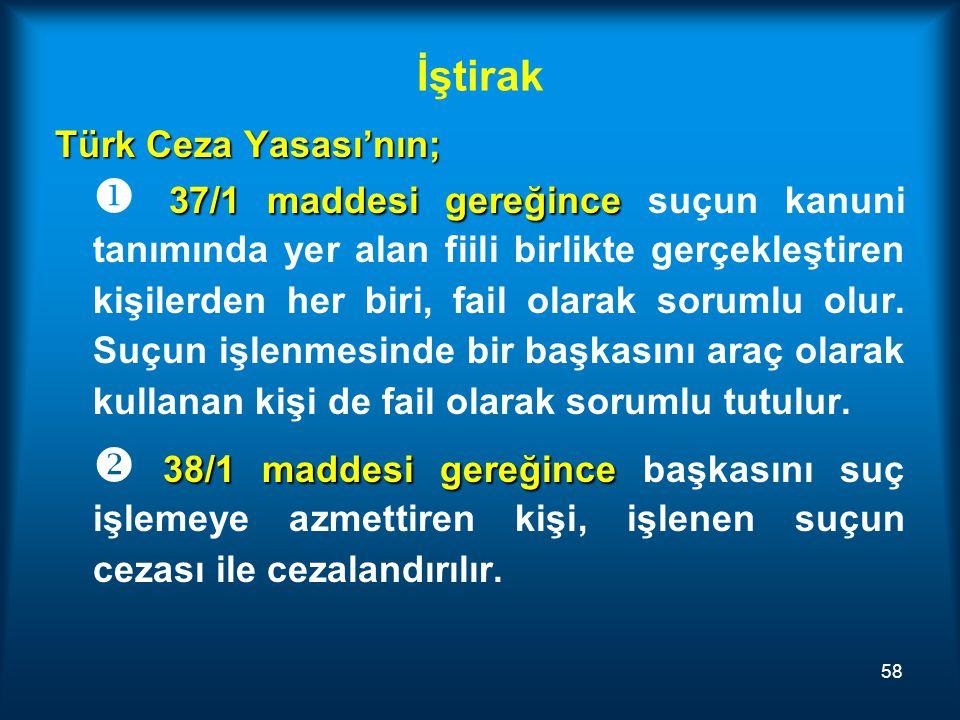 İştirak Türk Ceza Yasası'nın; 37/1 maddesi gereğince  37/1 maddesi gereğince suçun kanuni tanımında yer alan fiili birlikte gerçekleştiren kişilerden