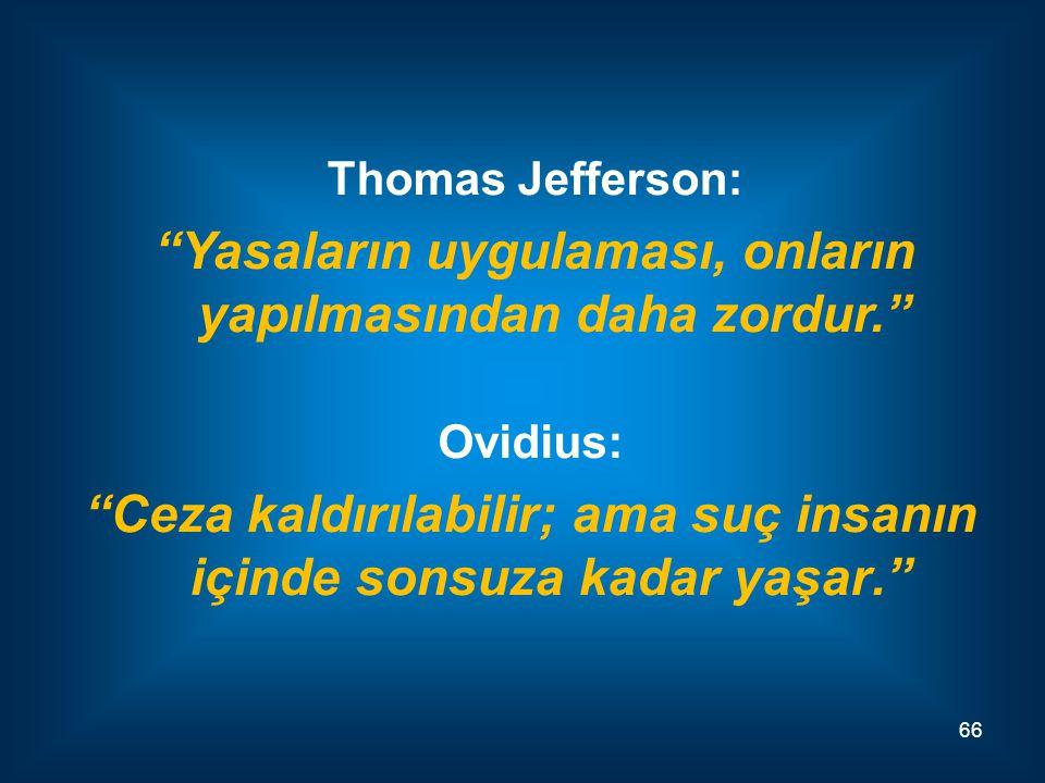 """Ovidius: """"Ceza kaldırılabilir; ama suç insanın içinde sonsuza kadar yaşar."""" 66 Thomas Jefferson: """"Yasaların uygulaması, onların yapılmasından daha zor"""