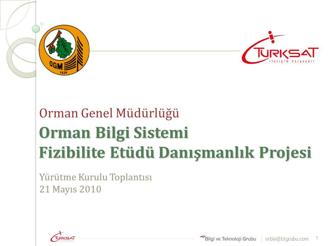 orbis@btgrubu.com Orman Genel Müdürlüğü Orman Bilgi Sistemi Fizibilite Etüdü Danışmanlık Projesi Yürütme Kurulu Toplantısı 21 Mayıs 2010 1