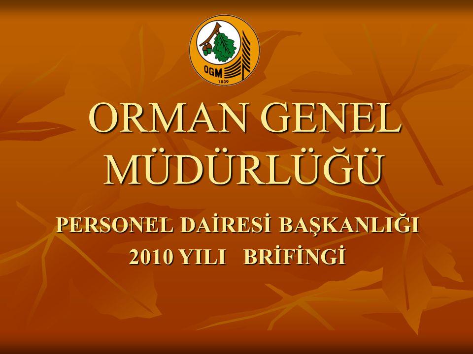 ORMAN GENEL MÜDÜRLÜĞÜ PERSONEL DAİRESİ BAŞKANLIĞI 2010 YILI BRİFİNGİ
