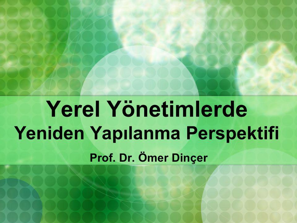 Yerel Yönetimlerde Yeniden Yapılanma Perspektifi Prof. Dr. Ömer Dinçer