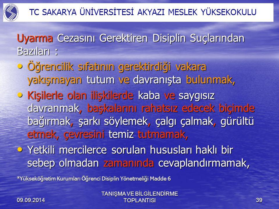 09.09.2014 TANIŞMA VE BİLGİLENDİRME TOPLANTISI39 Uyarma Cezasını Gerektiren Disiplin Suçlarından Bazıları : Öğrencilik sıfatının gerektirdiği vakara y