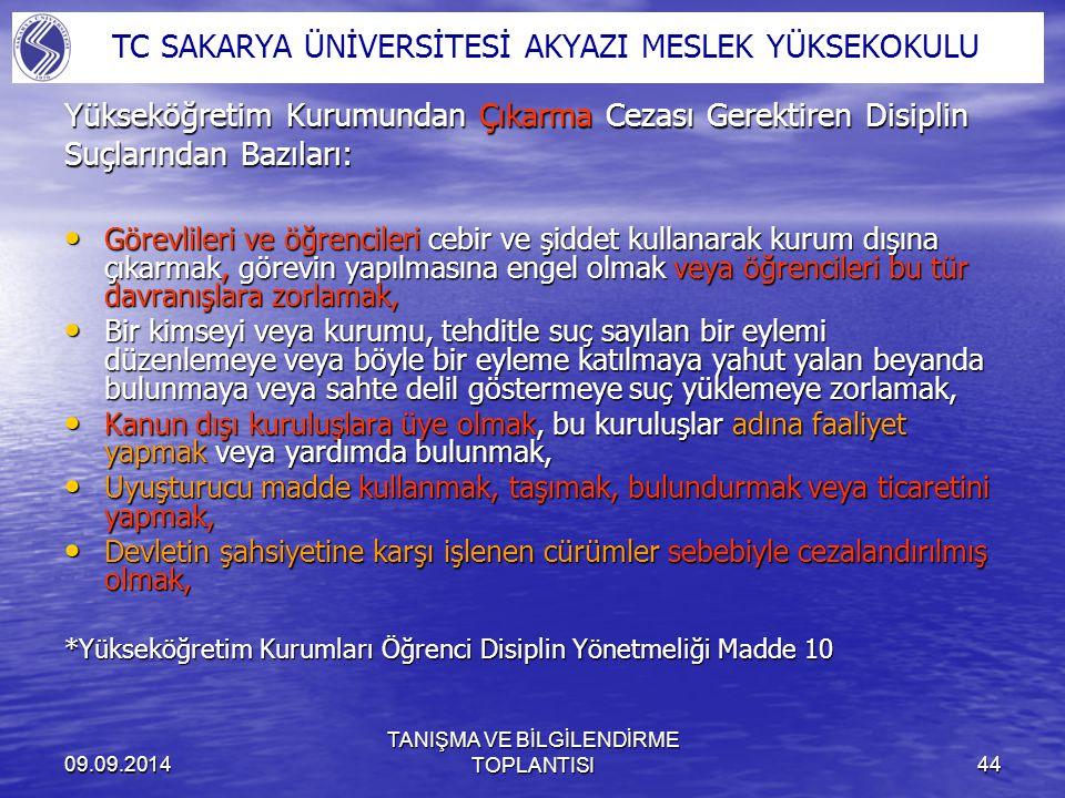09.09.2014 TANIŞMA VE BİLGİLENDİRME TOPLANTISI44 Yükseköğretim Kurumundan Çıkarma Cezası Gerektiren Disiplin Suçlarından Bazıları: Görevlileri ve öğre