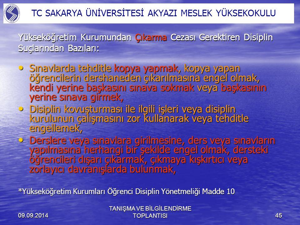 09.09.2014 TANIŞMA VE BİLGİLENDİRME TOPLANTISI45 Yükseköğretim Kurumundan Çıkarma Cezası Gerektiren Disiplin Suçlarından Bazıları: Sınavlarda tehditle