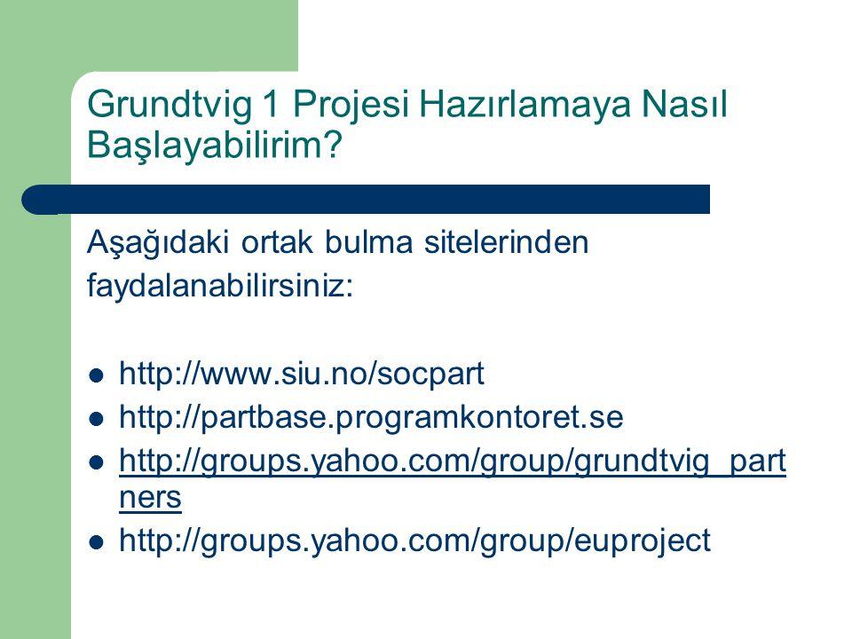 Grundtvig 1 Projesi Hazırlamaya Nasıl Başlayabilirim? Aşağıdaki ortak bulma sitelerinden faydalanabilirsiniz: http://www.siu.no/socpart http://partbas