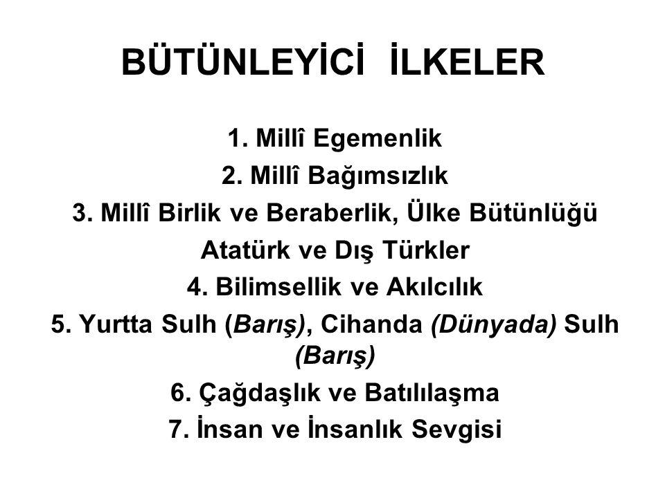 BÜTÜNLEYİCİ İLKELER 1. Millî Egemenlik 2. Millî Bağımsızlık 3. Millî Birlik ve Beraberlik, Ülke Bütünlüğü Atatürk ve Dış Türkler 4. Bilimsellik ve Akı