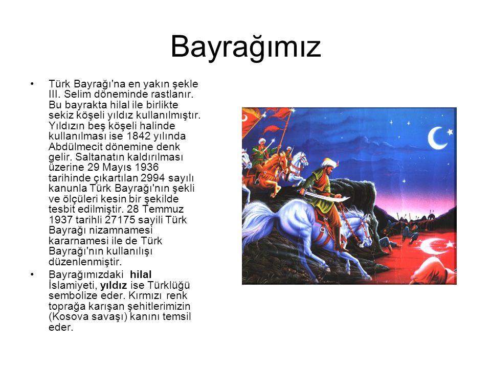 Bayrağımız Türk Bayrağı na en yakın şekle III.Selim döneminde rastlanır.