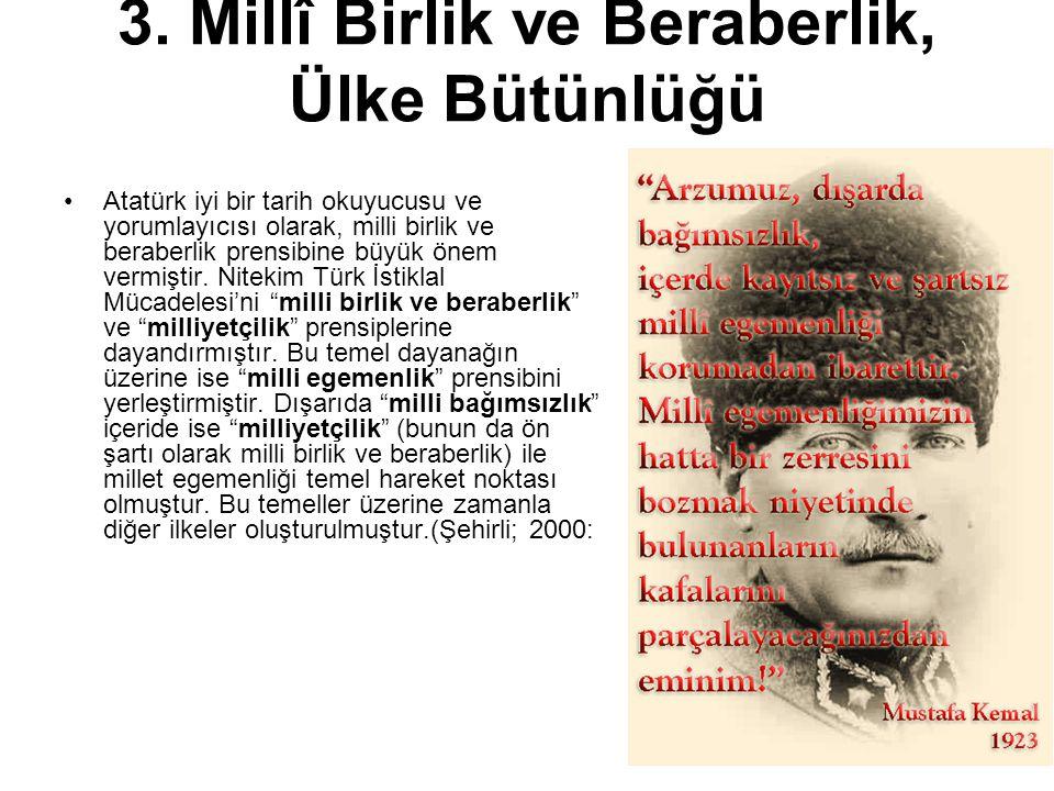 3. Millî Birlik ve Beraberlik, Ülke Bütünlüğü Atatürk iyi bir tarih okuyucusu ve yorumlayıcısı olarak, milli birlik ve beraberlik prensibine büyük öne