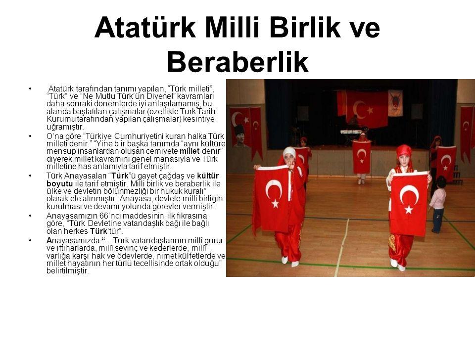 """Atatürk Milli Birlik ve Beraberlik Atatürk tarafından tanımı yapılan, """"Türk milleti"""", """"Türk"""" ve """"Ne Mutlu Türk'ün Diyene!"""" kavramları daha sonraki dön"""
