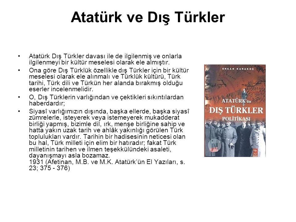 Atatürk ve Dış Türkler Atatürk Dış Türkler davası ile de ilgilenmiş ve onlarla ilgilenmeyi bir kültür meselesi olarak ele almıştır. Ona göre Dış Türkl