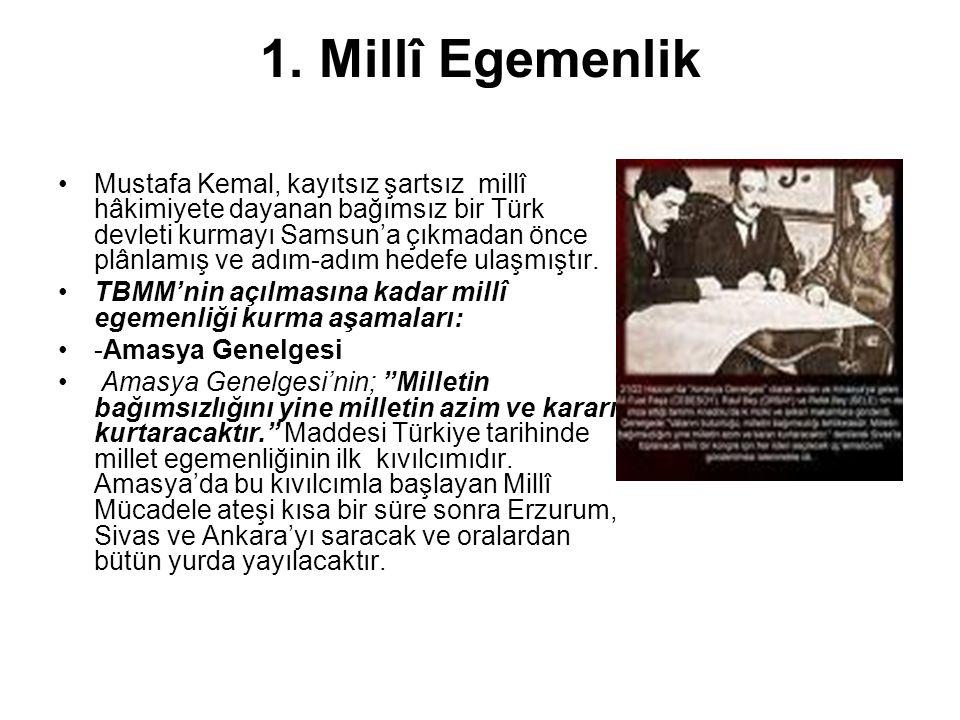 1. Millî Egemenlik Mustafa Kemal, kayıtsız şartsız millî hâkimiyete dayanan bağımsız bir Türk devleti kurmayı Samsun'a çıkmadan önce plânlamış ve adım