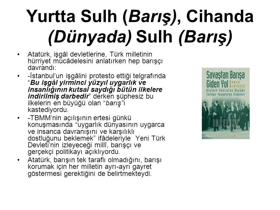 Yurtta Sulh (Barış), Cihanda (Dünyada) Sulh (Barış) Atatürk, işgâl devletlerine, Türk milletinin hürriyet mücâdelesini anlatırken hep barışçı davrandı