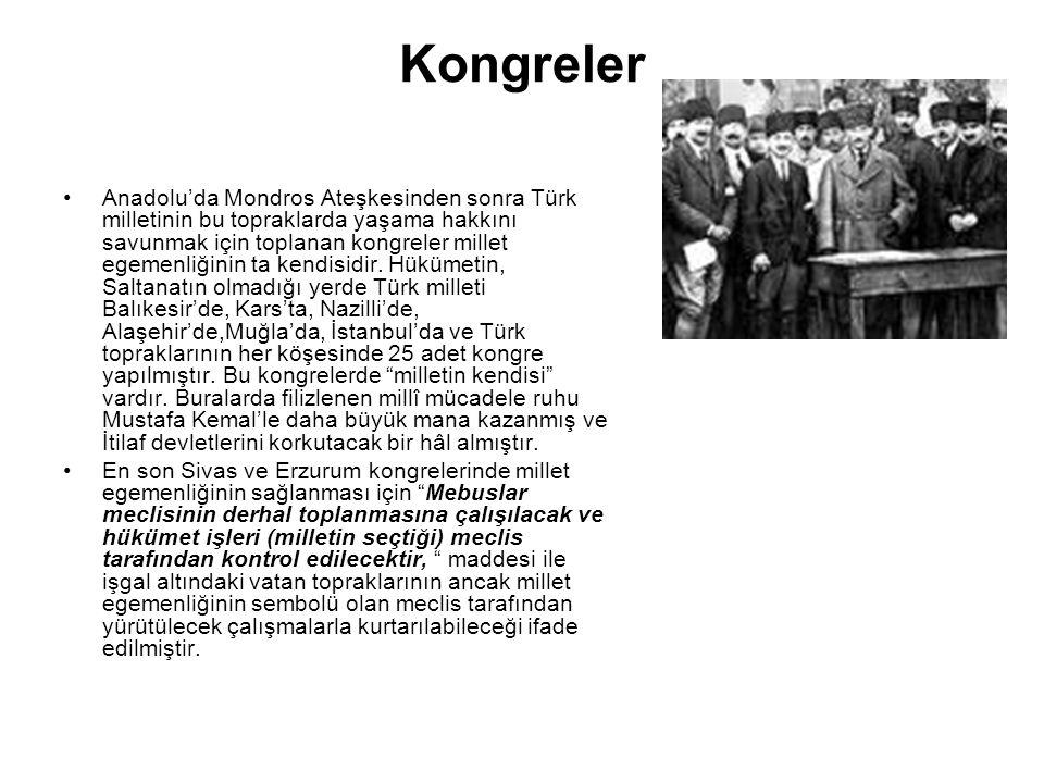 Kongreler Anadolu'da Mondros Ateşkesinden sonra Türk milletinin bu topraklarda yaşama hakkını savunmak için toplanan kongreler millet egemenliğinin ta