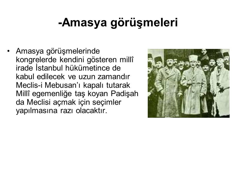 -Amasya görüşmeleri Amasya görüşmelerinde kongrelerde kendini gösteren millî irade İstanbul hükümetince de kabul edilecek ve uzun zamandır Meclis-i Me