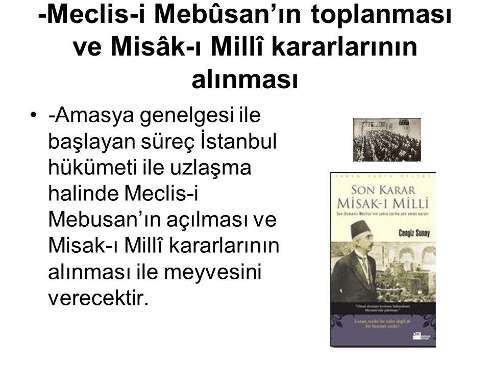 -Meclis-i Mebûsan'ın toplanması ve Misâk-ı Millî kararlarının alınması -Amasya genelgesi ile başlayan süreç İstanbul hükümeti ile uzlaşma halinde Mecl