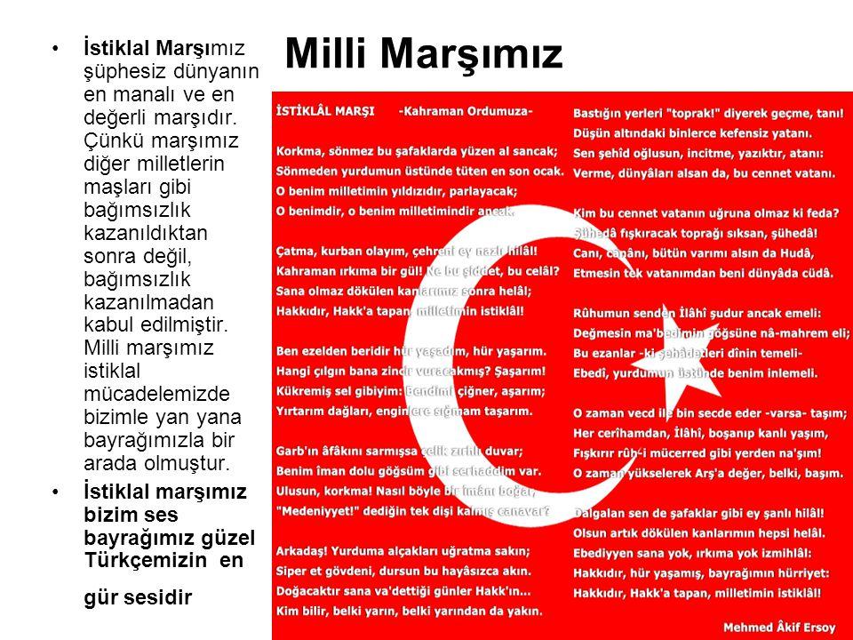 Milli Marşımız İstiklal Marşımız şüphesiz dünyanın en manalı ve en değerli marşıdır. Çünkü marşımız diğer milletlerin maşları gibi bağımsızlık kazanıl