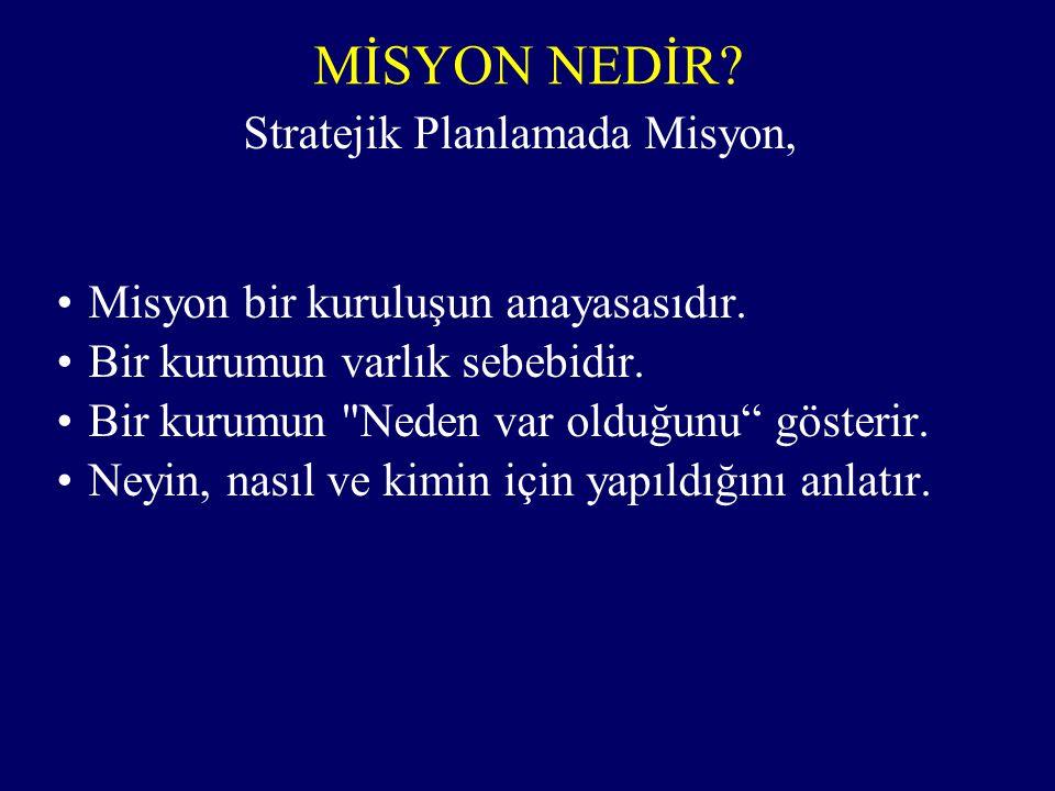 Stratejik Planlamada Misyon, Misyon bir kuruluşun anayasasıdır. Bir kurumun varlık sebebidir. Bir kurumun