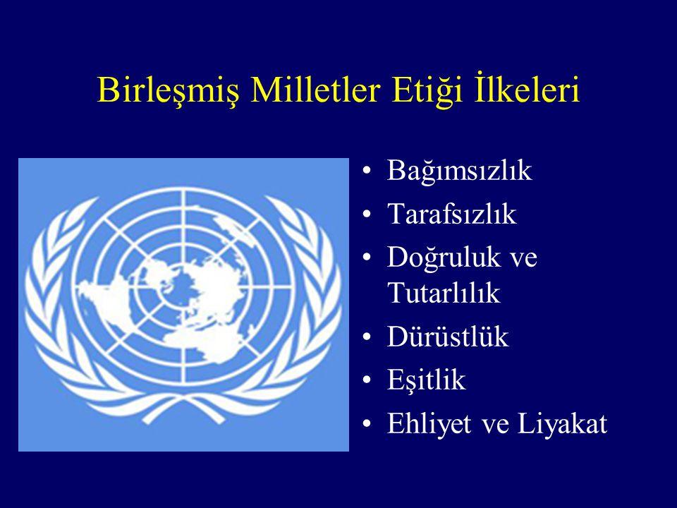 Birleşmiş Milletler Etiği İlkeleri Bağımsızlık Tarafsızlık Doğruluk ve Tutarlılık Dürüstlük Eşitlik Ehliyet ve Liyakat