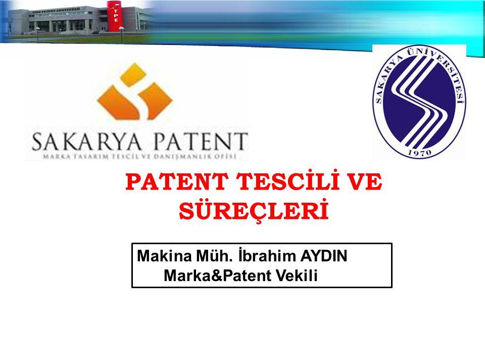 PATENT TESCİLİ VE SÜREÇLERİ Makina Müh. İbrahim AYDIN Marka&Patent Vekili