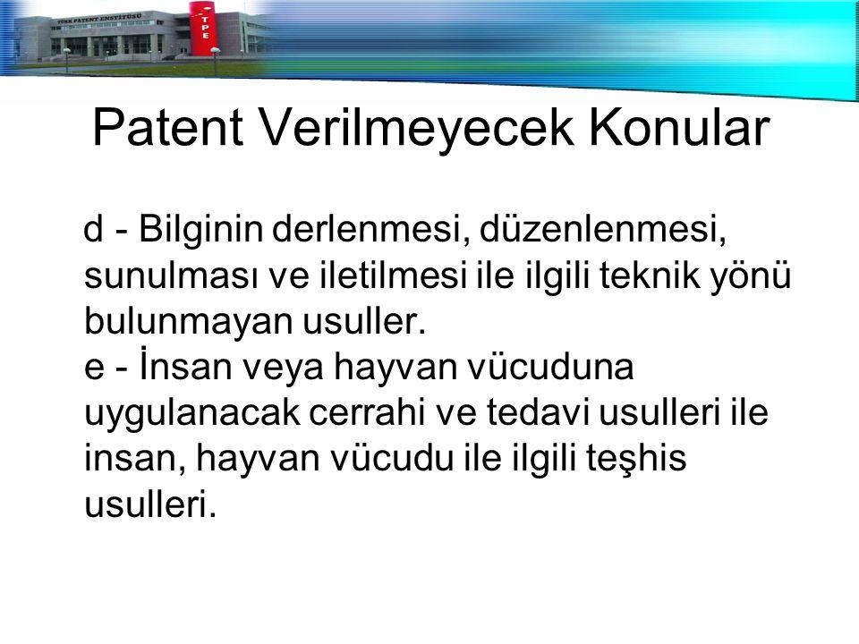 Patent Verilmeyecek Konular d - Bilginin derlenmesi, düzenlenmesi, sunulması ve iletilmesi ile ilgili teknik yönü bulunmayan usuller. e - İnsan veya h