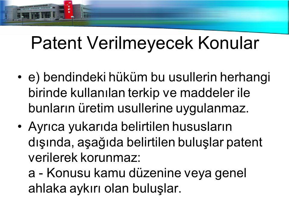 Patent Verilmeyecek Konular e) bendindeki hüküm bu usullerin herhangi birinde kullanılan terkip ve maddeler ile bunların üretim usullerine uygulanmaz.