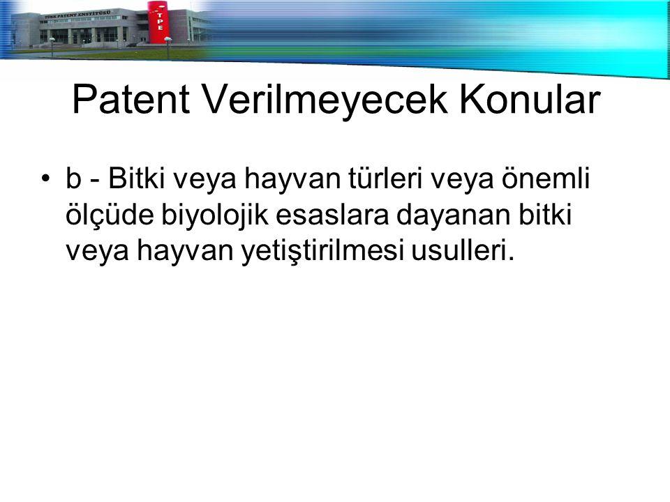 Patent Verilmeyecek Konular b - Bitki veya hayvan türleri veya önemli ölçüde biyolojik esaslara dayanan bitki veya hayvan yetiştirilmesi usulleri.