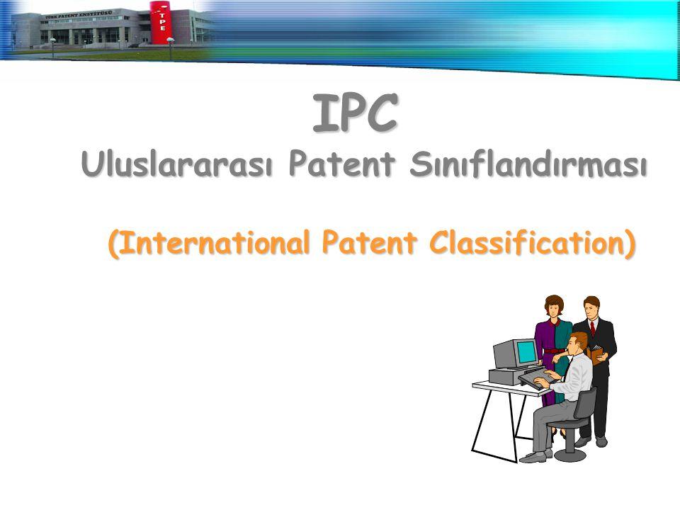 IPC IPC Uluslararası Patent Sınıflandırması (International Patent Classification)