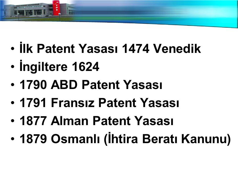 İlk Patent Yasası 1474 Venedik İngiltere 1624 1790 ABD Patent Yasası 1791 Fransız Patent Yasası 1877 Alman Patent Yasası 1879 Osmanlı (İhtira Beratı K