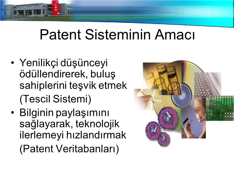 Patent Sisteminin Amacı Yenilikçi düşünceyi ödüllendirerek, buluş sahiplerini teşvik etmek (Tescil Sistemi) Bilginin paylaşımını sağlayarak, teknoloji