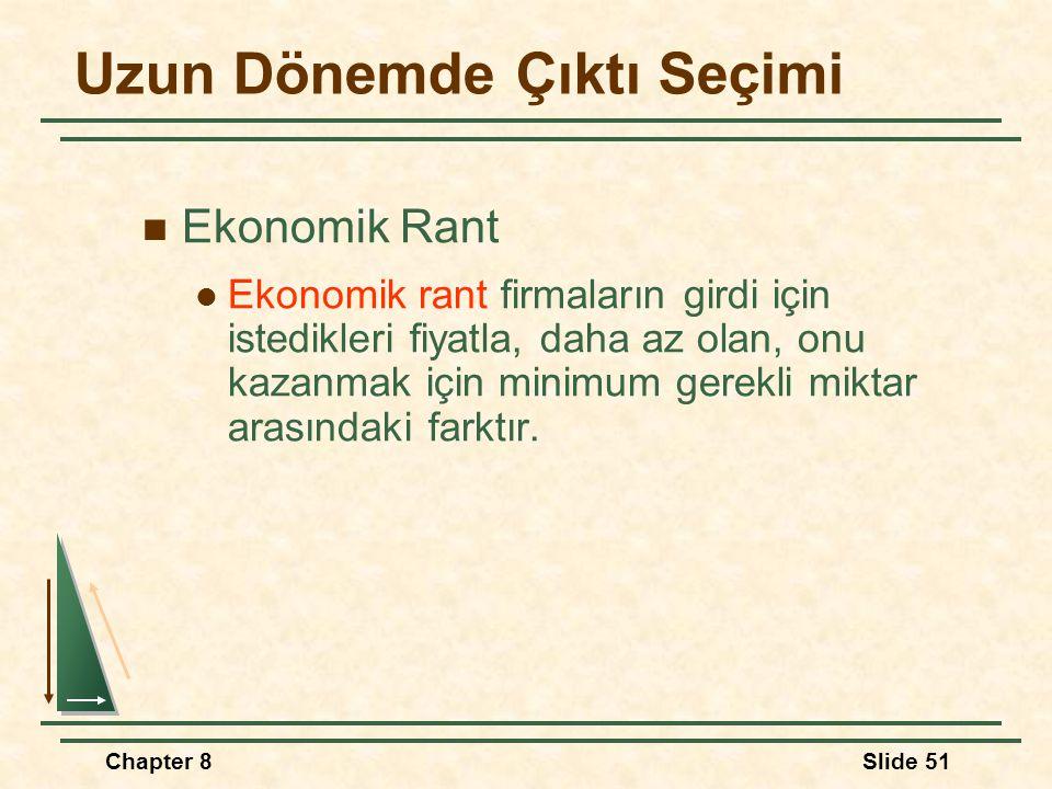 Chapter 8Slide 51 Uzun Dönemde Çıktı Seçimi Ekonomik Rant Ekonomik rant firmaların girdi için istedikleri fiyatla, daha az olan, onu kazanmak için minimum gerekli miktar arasındaki farktır.