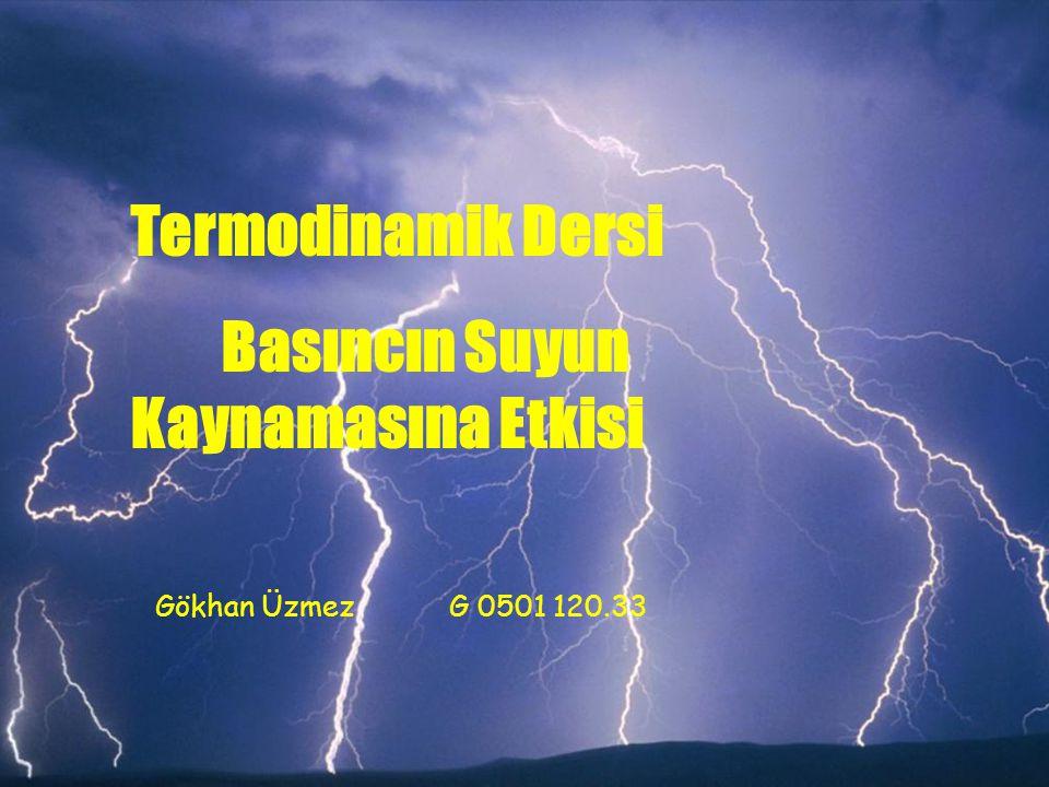 Termodinamik Dersi Basıncın Suyun Kaynamasına Etkisi Gökhan Üzmez G 0501 120.33