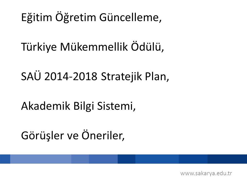 Eğitim Öğretim Güncelleme, Türkiye Mükemmellik Ödülü, SAÜ 2014-2018 Stratejik Plan, Akademik Bilgi Sistemi, Görüşler ve Öneriler, www.sakarya.edu.tr