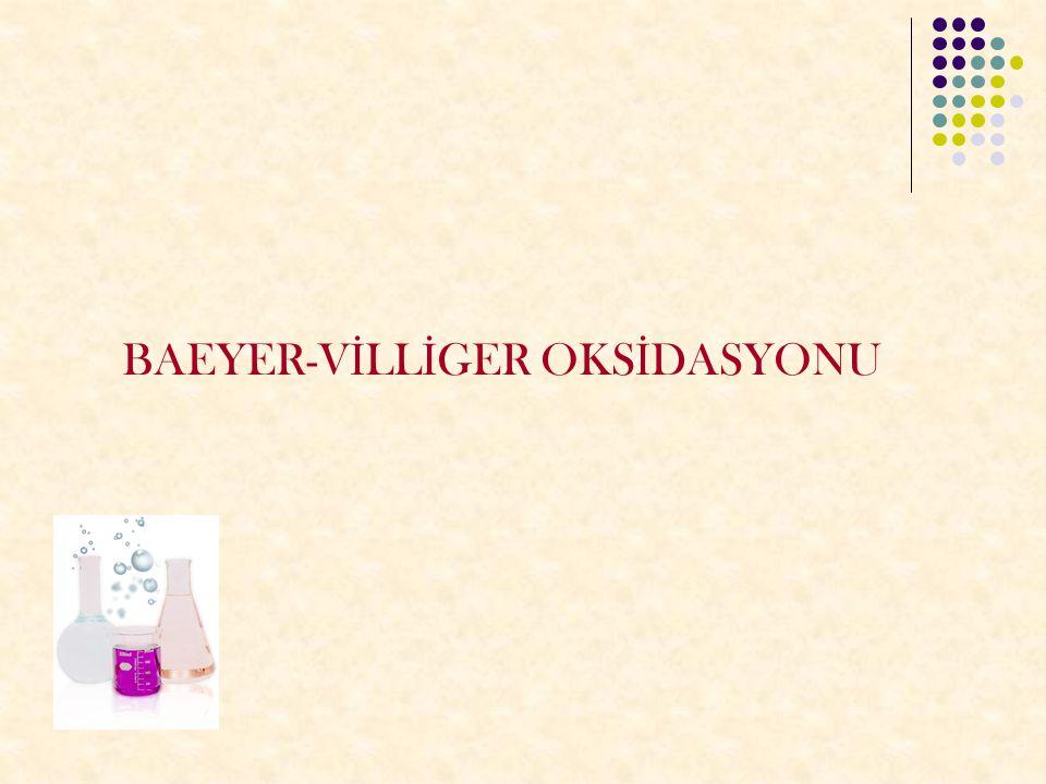 BAEYER-V İ LL İ GER OKS İ DASYONU