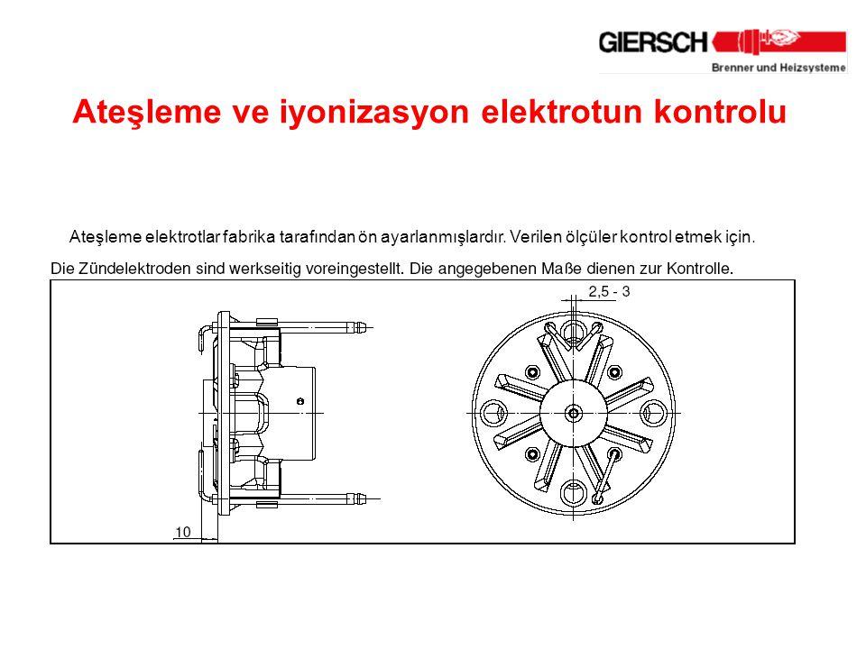 Ateşleme ve iyonizasyon elektrotun kontrolu Ateşleme elektrotlar fabrika tarafından ön ayarlanmışlardır.