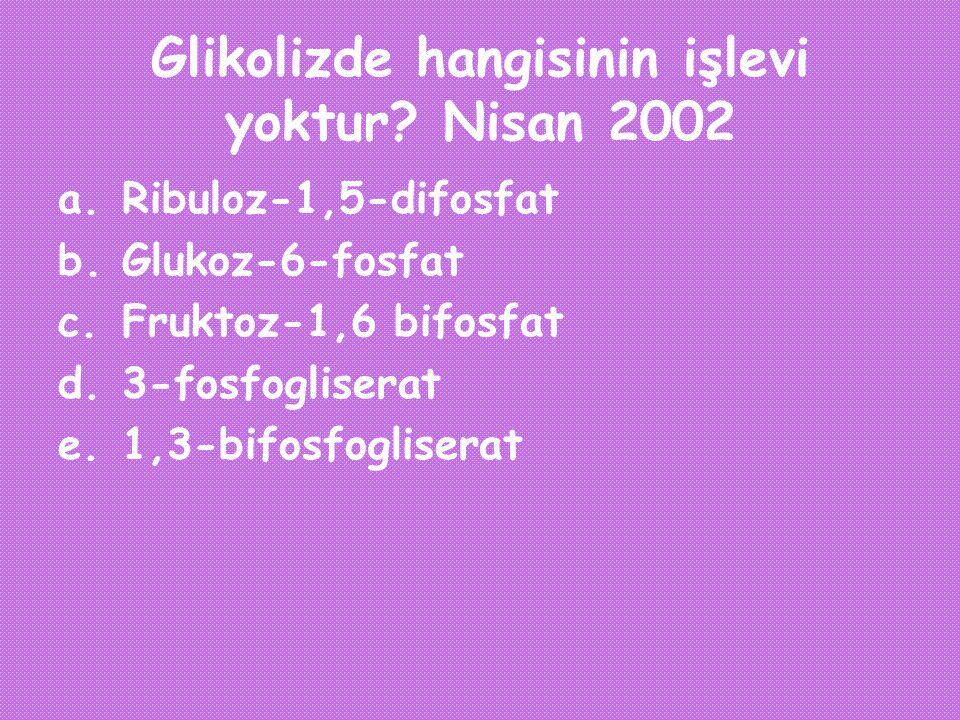 Glikolizde hangisinin işlevi yoktur? Nisan 2002 a.Ribuloz-1,5-difosfat b.Glukoz-6-fosfat c.Fruktoz-1,6 bifosfat d.3-fosfogliserat e.1,3-bifosfoglisera