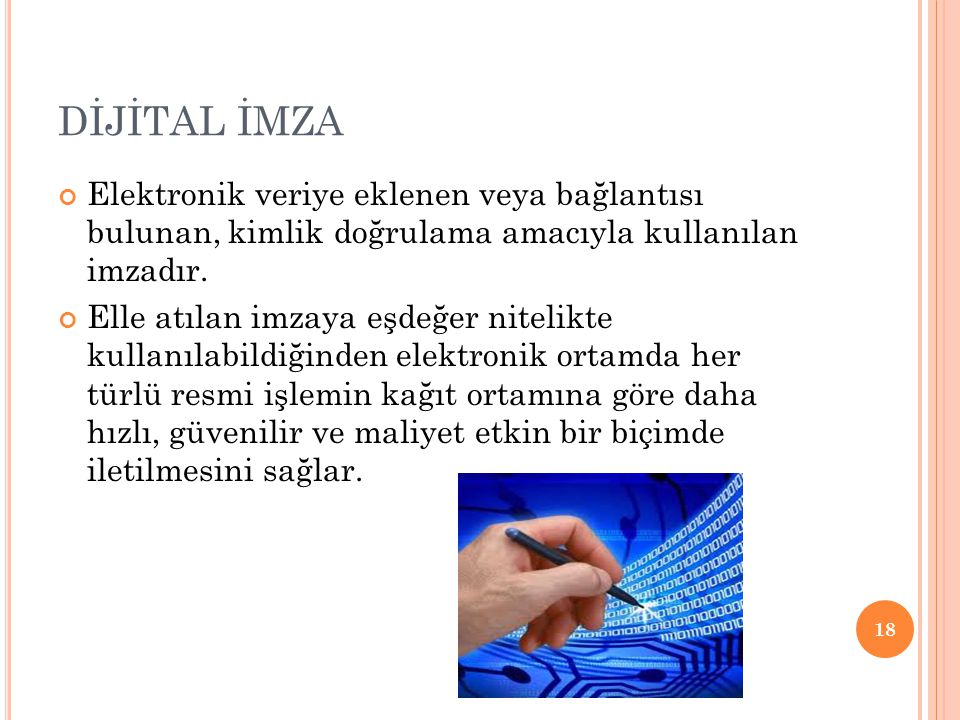 DİJİTAL İMZA Elektronik veriye eklenen veya bağlantısı bulunan, kimlik doğrulama amacıyla kullanılan imzadır.