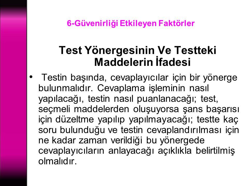 6-Güvenirliği Etkileyen Faktörler Test Yönergesinin Ve Testteki Maddelerin İfadesi Testin başında, cevaplayıcılar için bir yönerge bulunmalıdır. Cevap