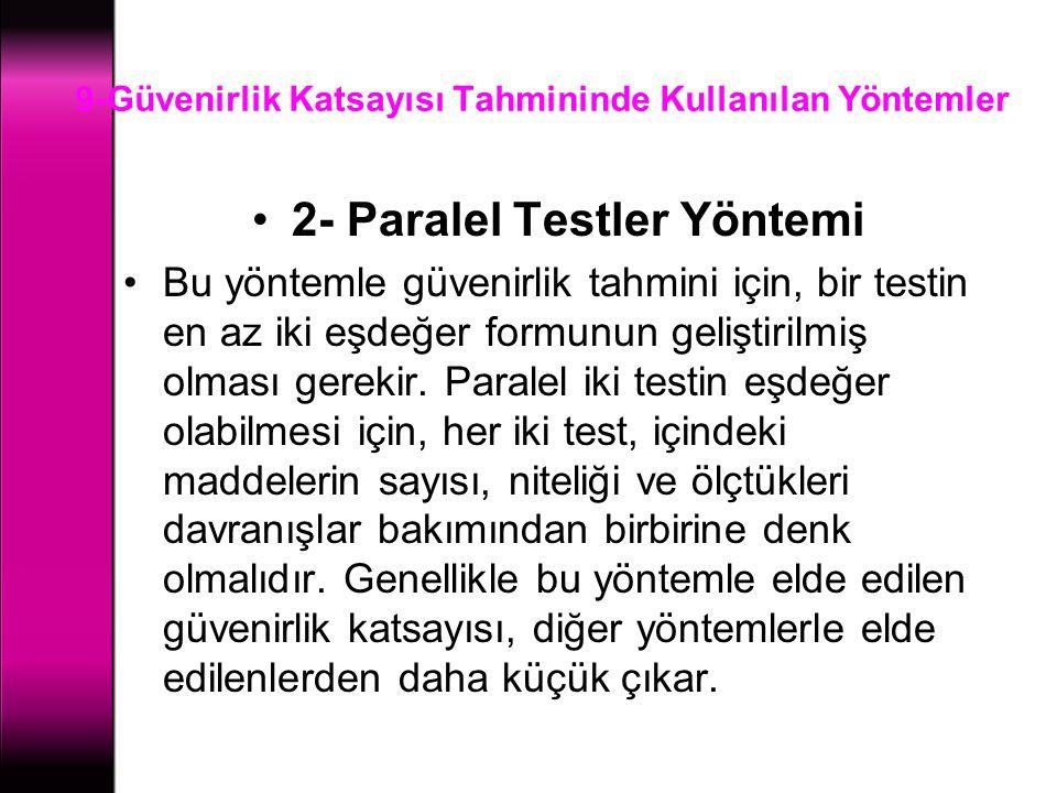9-Güvenirlik Katsayısı Tahmininde Kullanılan Yöntemler 2- Paralel Testler Yöntemi Bu yöntemle güvenirlik tahmini için, bir testin en az iki eşdeğer fo