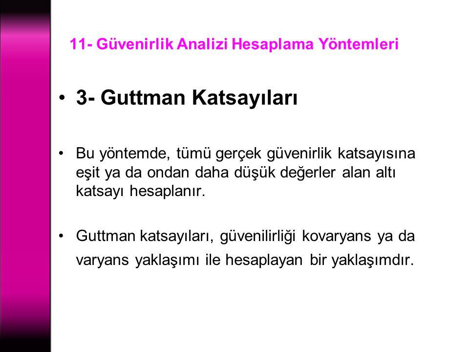 11- Güvenirlik Analizi Hesaplama Yöntemleri 3- Guttman Katsayıları Bu yöntemde, tümü gerçek güvenirlik katsayısına eşit ya da ondan daha düşük değerle
