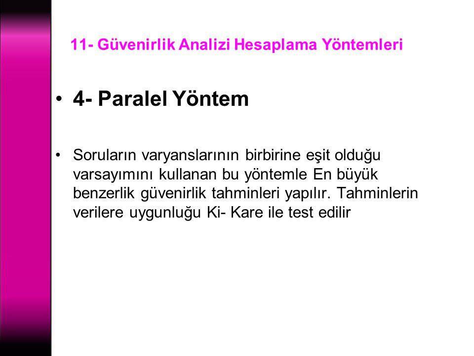 11- Güvenirlik Analizi Hesaplama Yöntemleri 4- Paralel Yöntem Soruların varyanslarının birbirine eşit olduğu varsayımını kullanan bu yöntemle En büyük
