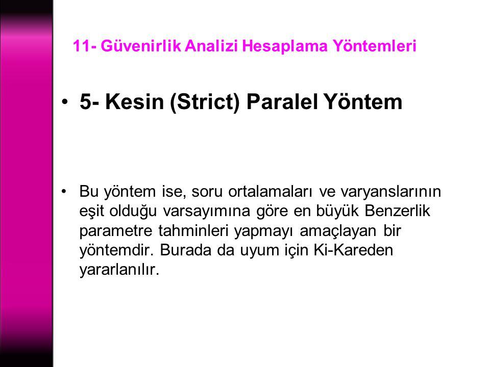 11- Güvenirlik Analizi Hesaplama Yöntemleri 5- Kesin (Strict) Paralel Yöntem Bu yöntem ise, soru ortalamaları ve varyanslarının eşit olduğu varsayımın
